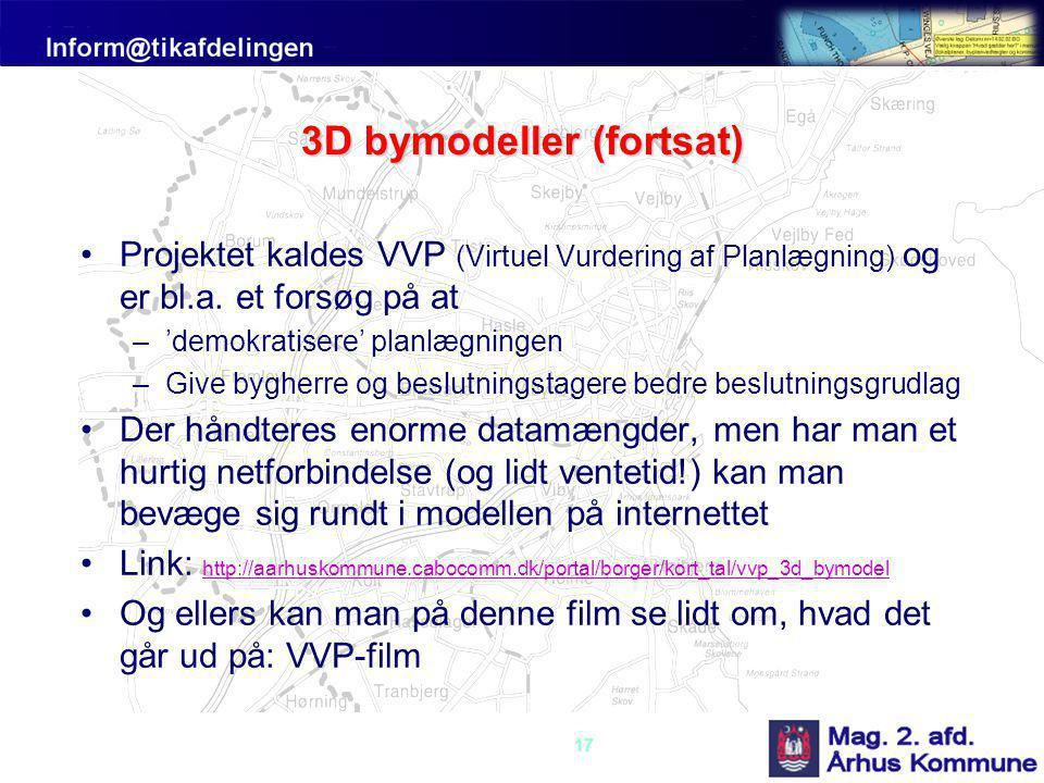 17 3D bymodeller (fortsat) •Projektet kaldes VVP (Virtuel Vurdering af Planlægning) og er bl.a.