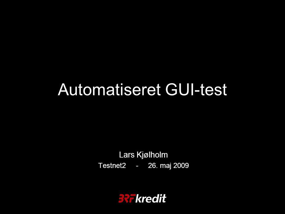 Automatiseret GUI-test Lars Kjølholm Testnet2 - 26. maj 2009