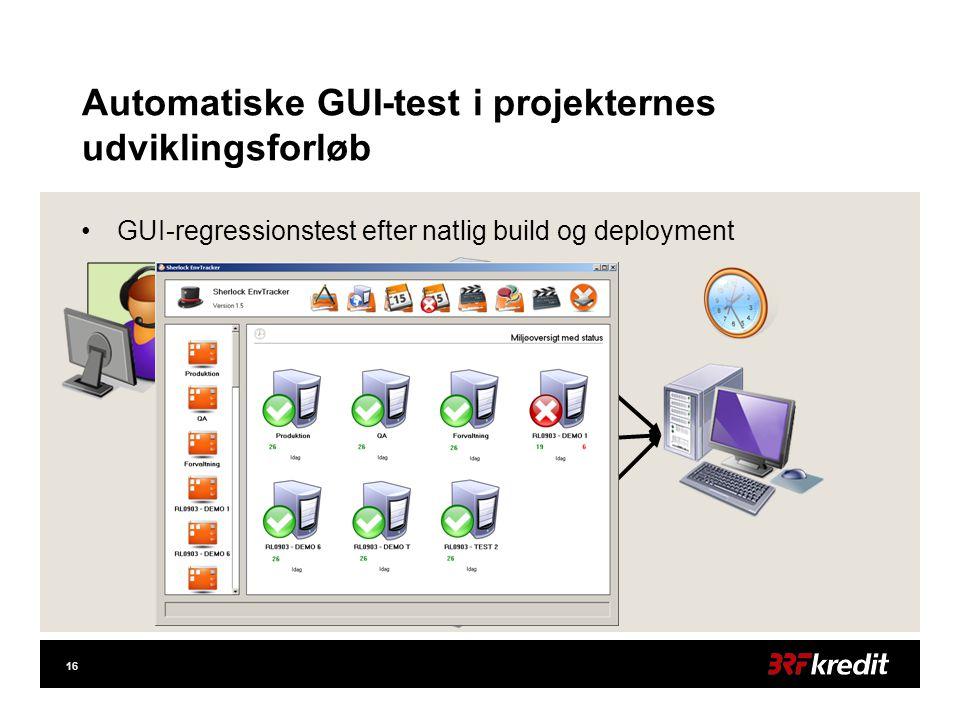 16 Automatiske GUI-test i projekternes udviklingsforløb •GUI-regressionstest efter natlig build og deployment