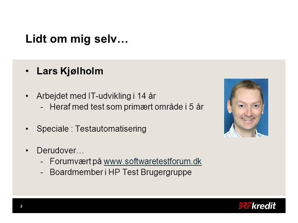 2 Lidt om mig selv… •Lars Kjølholm •Arbejdet med IT-udvikling i 14 år -Heraf med test som primært område i 5 år •Speciale : Testautomatisering •Derudover… -Forumvært på www.softwaretestforum.dkwww.softwaretestforum.dk -Boardmember i HP Test Brugergruppe