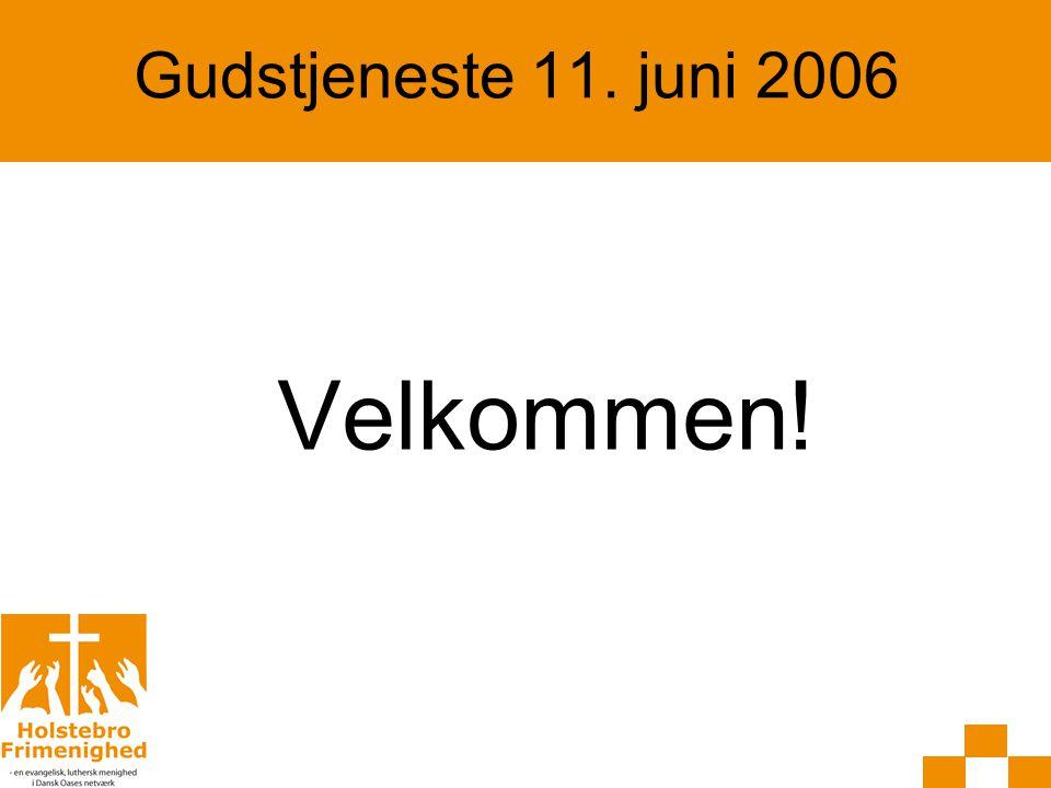 Gudstjeneste 11. juni 2006 Velkommen!