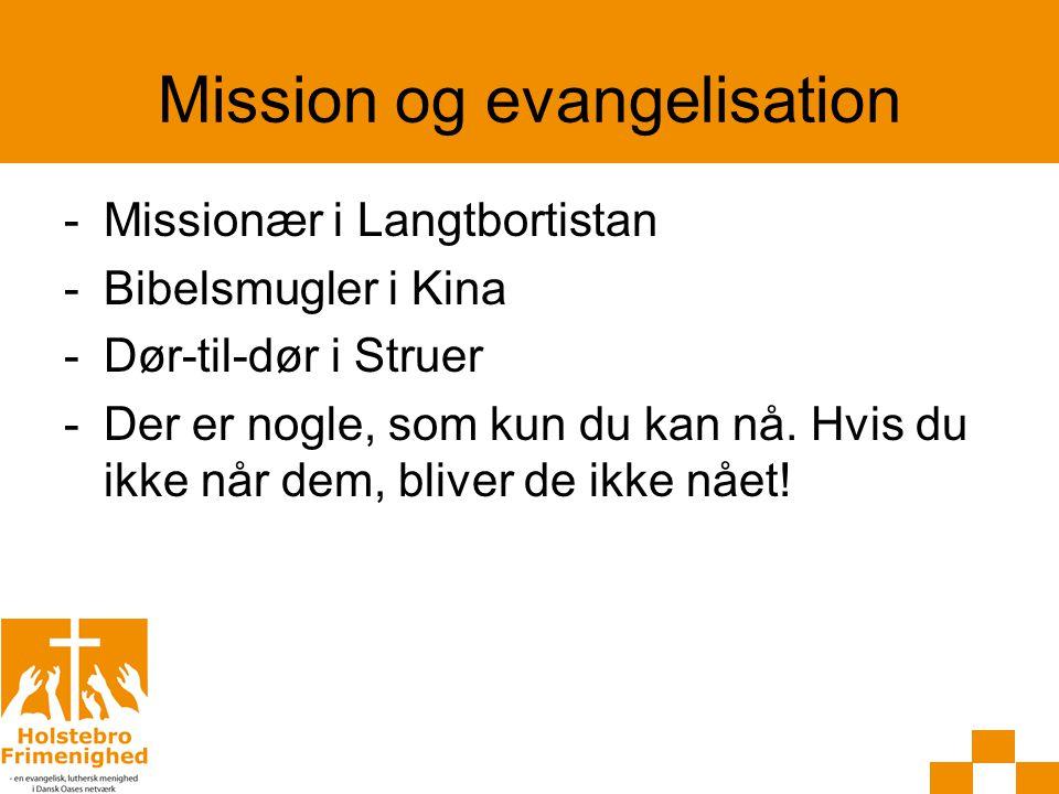 Mission og evangelisation -Missionær i Langtbortistan -Bibelsmugler i Kina -Dør-til-dør i Struer -Der er nogle, som kun du kan nå.