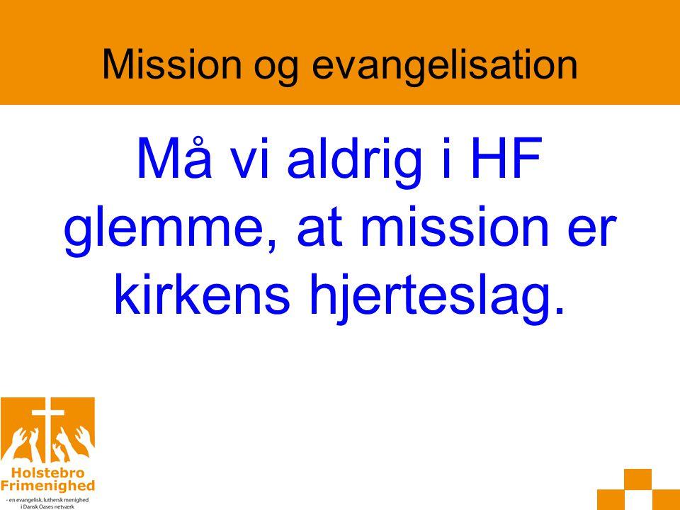Mission og evangelisation Må vi aldrig i HF glemme, at mission er kirkens hjerteslag.