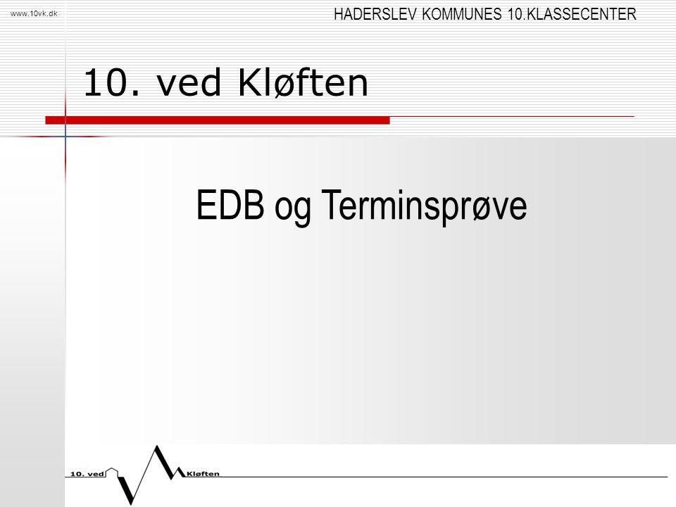 HADERSLEV KOMMUNES 10.KLASSECENTER www.10vk.dk 10. ved Kløften EDB og Terminsprøve