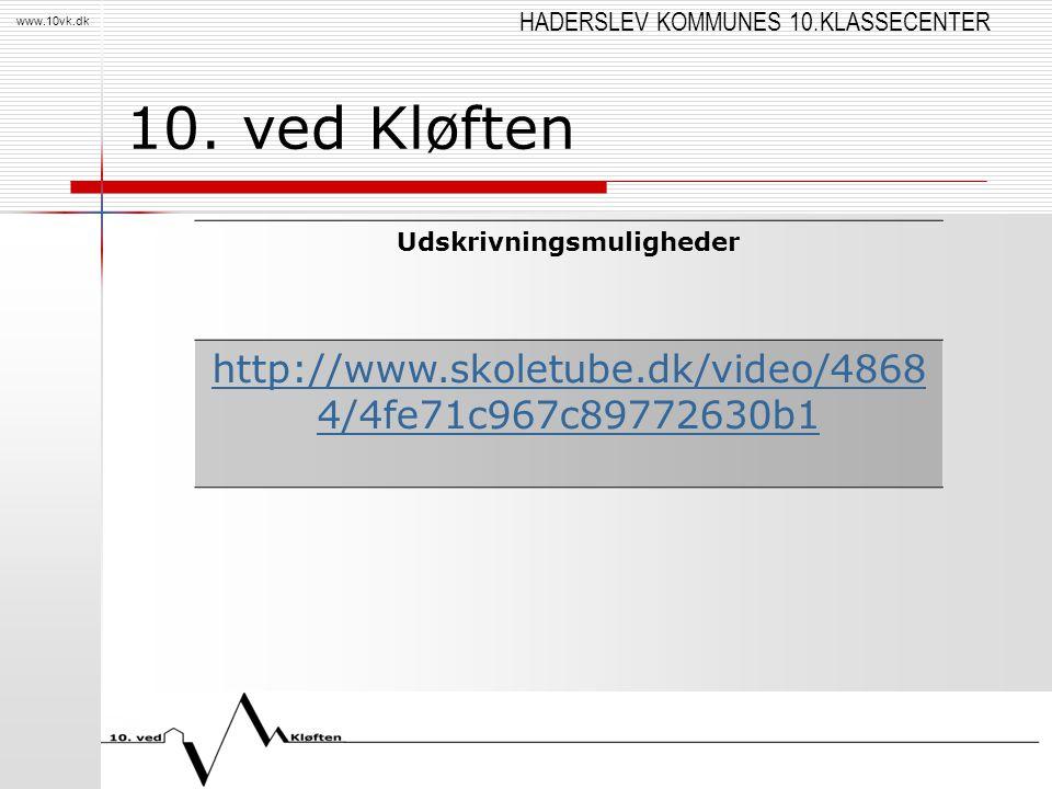 HADERSLEV KOMMUNES 10.KLASSECENTER www.10vk.dk 10. ved Kløften Udskrivningsmuligheder http://www.skoletube.dk/video/4868 4/4fe71c967c89772630b1
