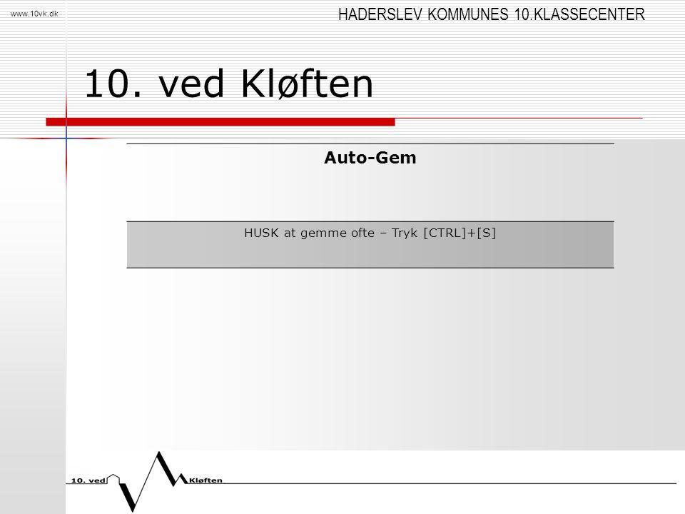 HADERSLEV KOMMUNES 10.KLASSECENTER www.10vk.dk 10. ved Kløften Auto-Gem HUSK at gemme ofte – Tryk [CTRL]+[S]