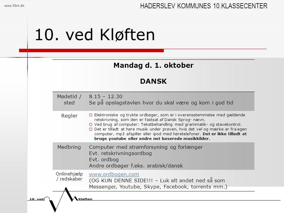 HADERSLEV KOMMUNES 10.KLASSECENTER www.10vk.dk 10. ved Kløften Mandag d. 1. oktober DANSK Mødetid / sted 8.15 – 12.30 Se på opslagstavlen hvor du skal