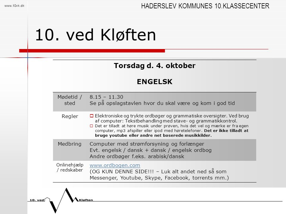 HADERSLEV KOMMUNES 10.KLASSECENTER www.10vk.dk 10. ved Kløften Torsdag d. 4. oktober ENGELSK Mødetid / sted 8.15 – 11.30 Se på opslagstavlen hvor du s