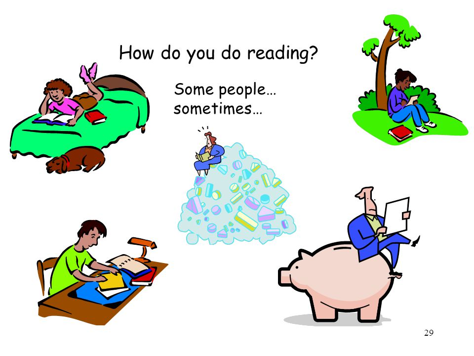 29 How do you do reading? Some people… sometimes…