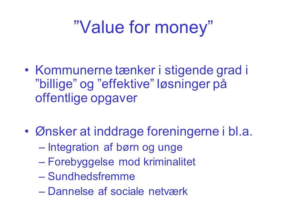 """""""Value for money"""" •Kommunerne tænker i stigende grad i """"billige"""" og """"effektive"""" løsninger på offentlige opgaver •Ønsker at inddrage foreningerne i bl."""