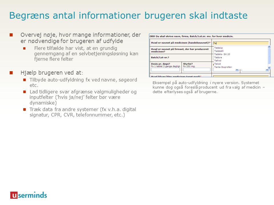 Begræns antal informationer brugeren skal indtaste  Overvej nøje, hvor mange informationer, der er nødvendige for brugeren af udfylde  Flere tilfæld