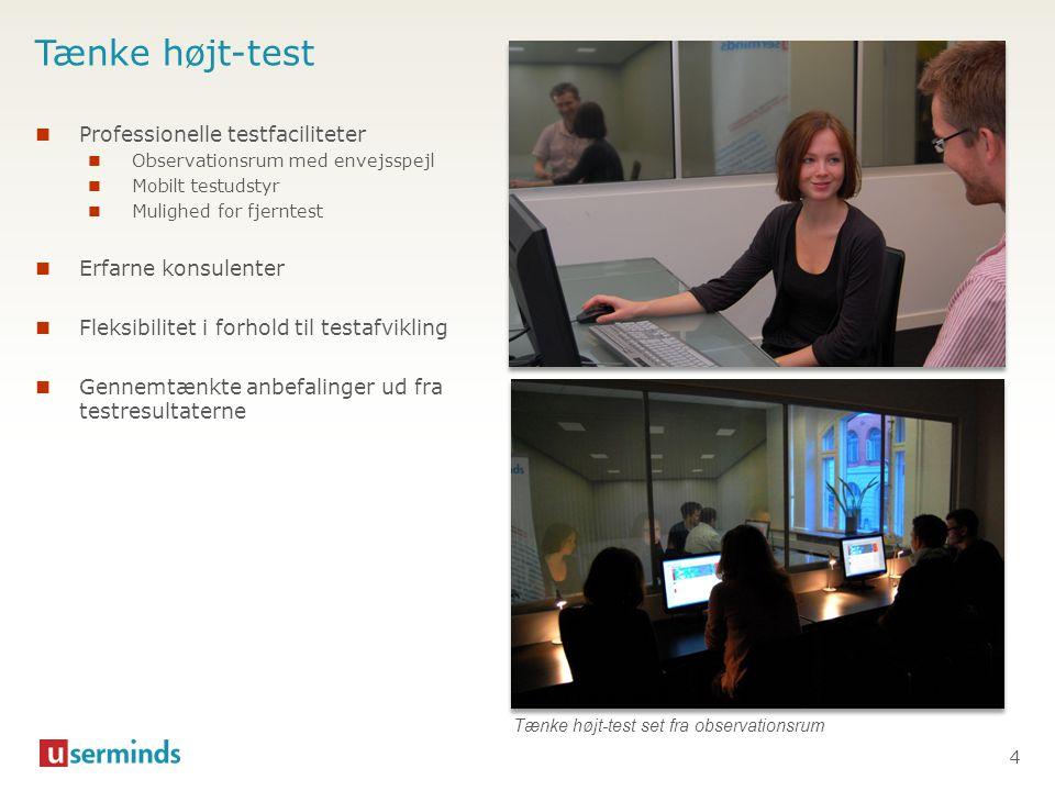 Tænke højt-test 4  Professionelle testfaciliteter  Observationsrum med envejsspejl  Mobilt testudstyr  Mulighed for fjerntest  Erfarne konsulente