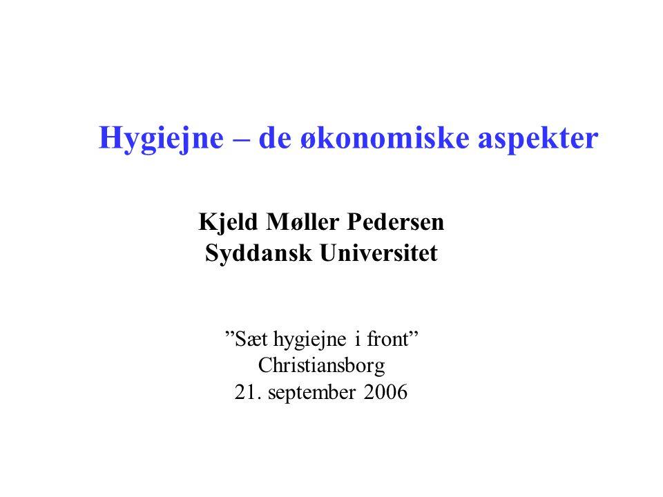 "Hygiejne – de økonomiske aspekter Kjeld Møller Pedersen Syddansk Universitet ""Sæt hygiejne i front"" Christiansborg 21. september 2006"