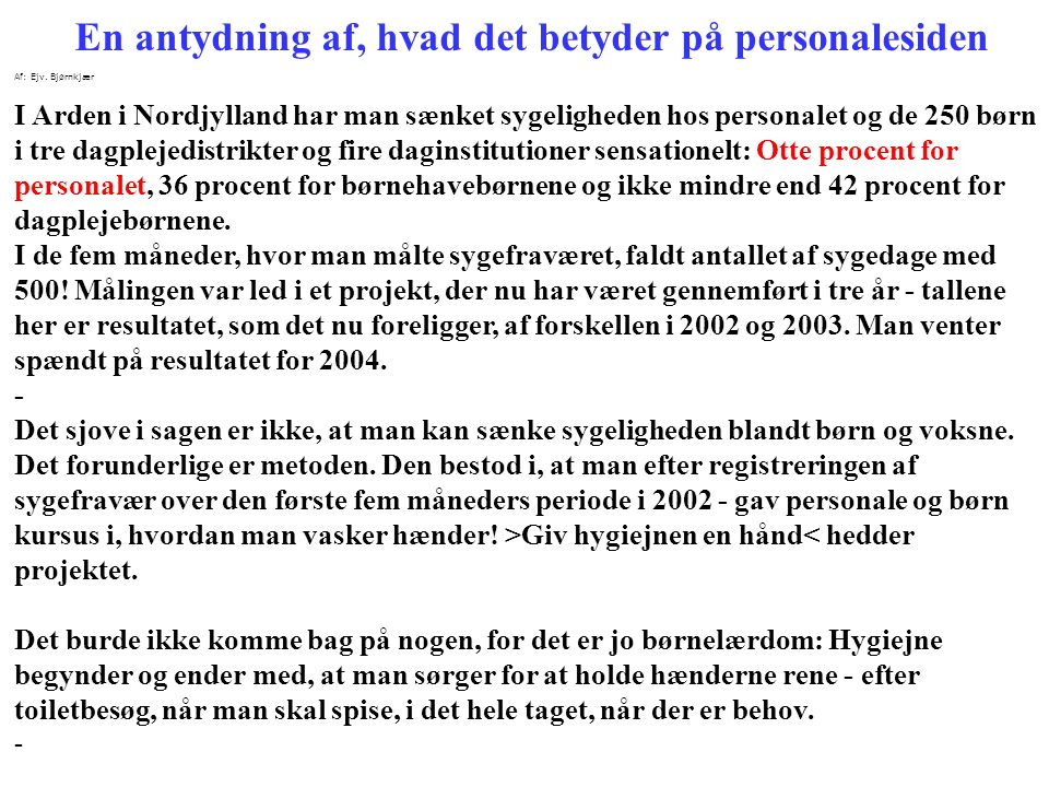 Af: Ejv. Bjørnkjær I Arden i Nordjylland har man sænket sygeligheden hos personalet og de 250 børn i tre dagplejedistrikter og fire daginstitutioner s
