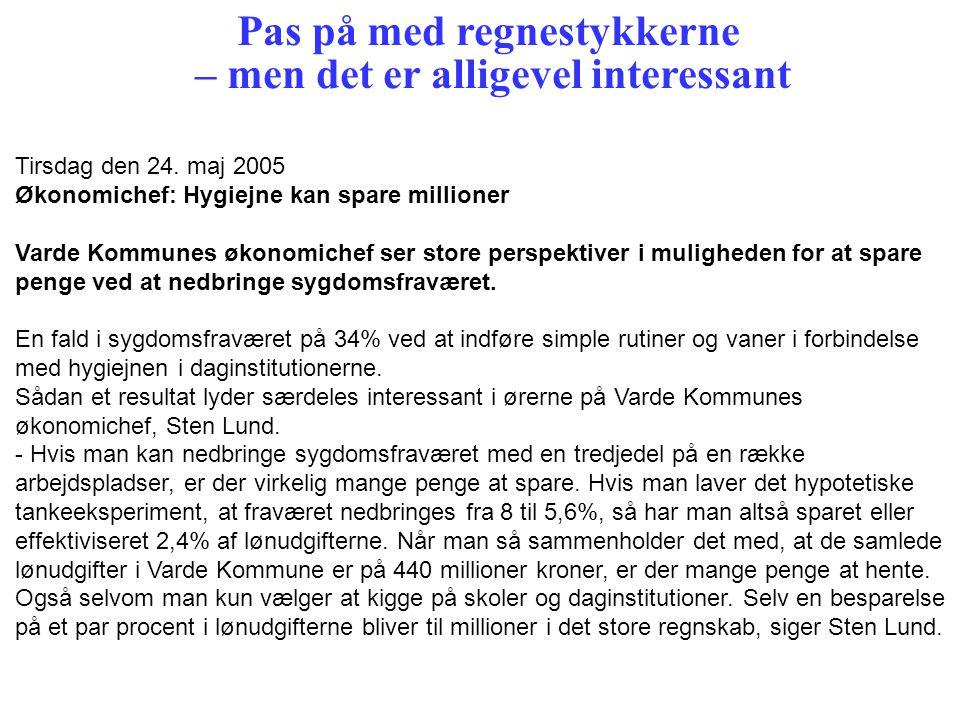 Tirsdag den 24. maj 2005 Økonomichef: Hygiejne kan spare millioner Varde Kommunes økonomichef ser store perspektiver i muligheden for at spare penge v