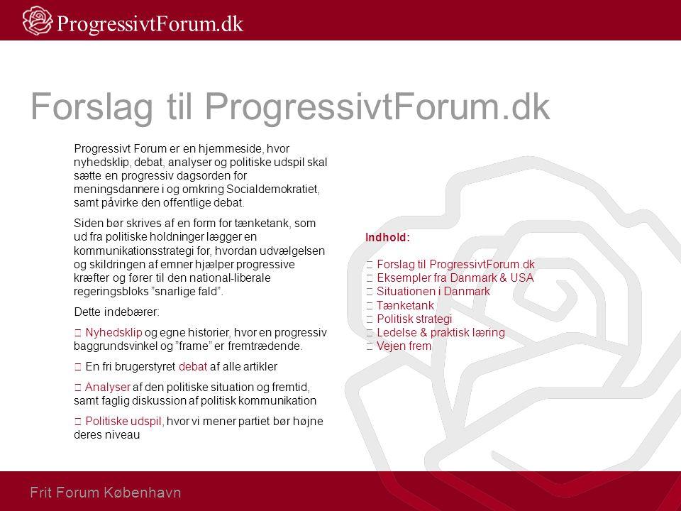 Forslag til ProgressivtForum.dk Progressivt Forum er en hjemmeside, hvor nyhedsklip, debat, analyser og politiske udspil skal sætte en progressiv dags