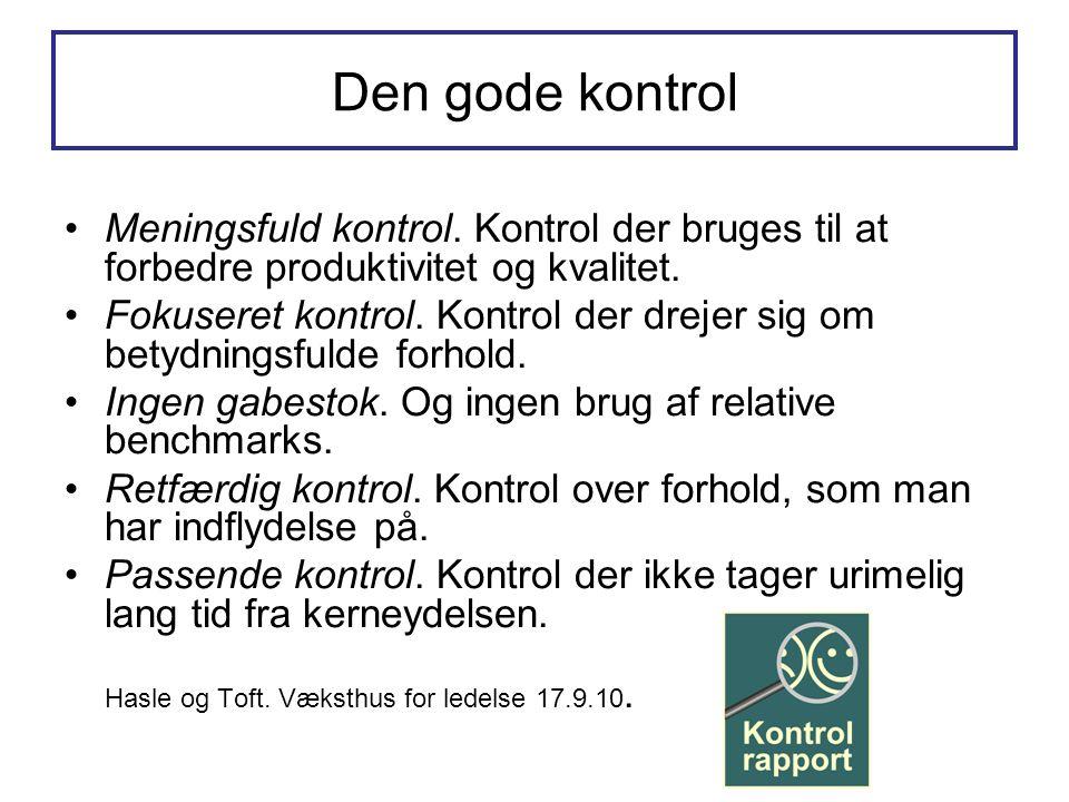 Den gode kontrol •Meningsfuld kontrol. Kontrol der bruges til at forbedre produktivitet og kvalitet. •Fokuseret kontrol. Kontrol der drejer sig om bet