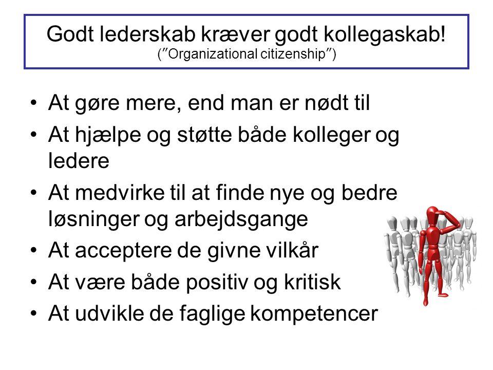 """Godt lederskab kræver godt kollegaskab! (""""Organizational citizenship"""") •At gøre mere, end man er nødt til •At hjælpe og støtte både kolleger og ledere"""