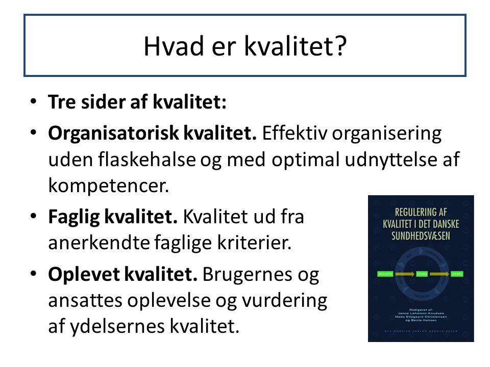Hvad er kvalitet? • Tre sider af kvalitet: • Organisatorisk kvalitet. Effektiv organisering uden flaskehalse og med optimal udnyttelse af kompetencer.