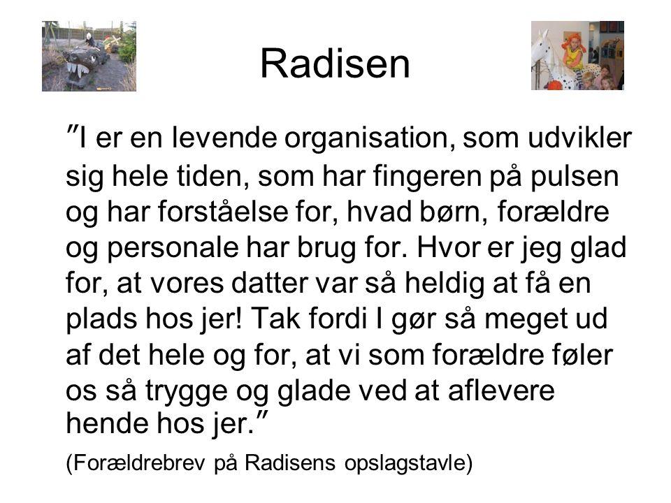 """Radisen """"I er en levende organisation, som udvikler sig hele tiden, som har fingeren på pulsen og har forståelse for, hvad børn, forældre og personale"""