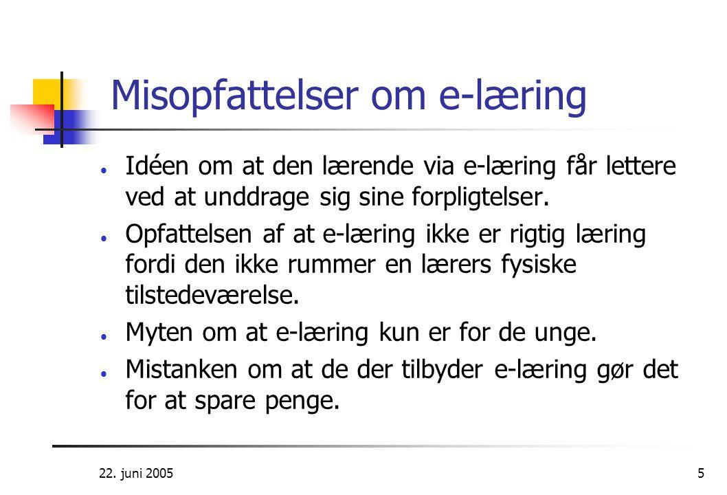 22. juni 20055 Misopfattelser om e-læring  Idéen om at den lærende via e-læring får lettere ved at unddrage sig sine forpligtelser.  Opfattelsen af