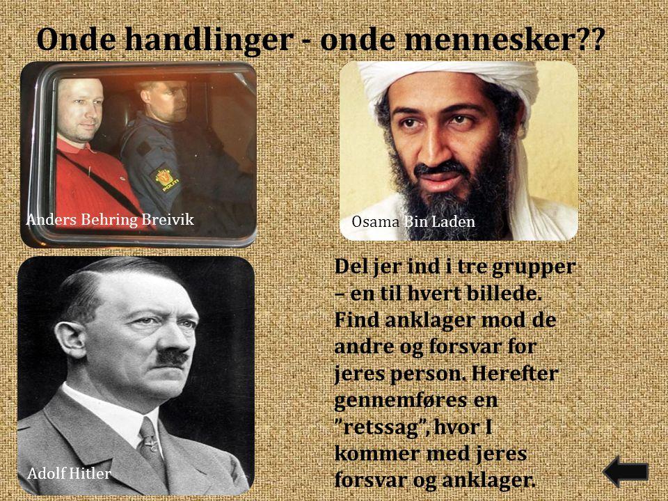 Anders Behring Breivik Adolf Hitler Osama Bin Laden Del jer ind i tre grupper – en til hvert billede.