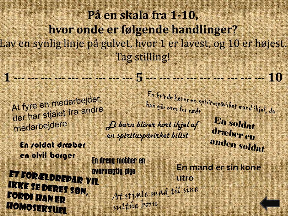 1 --- --- --- --- --- --- --- --- --- 5 --- --- --- --- --- --- --- --- --- 10 På en skala fra 1-10, hvor onde er følgende handlinger.