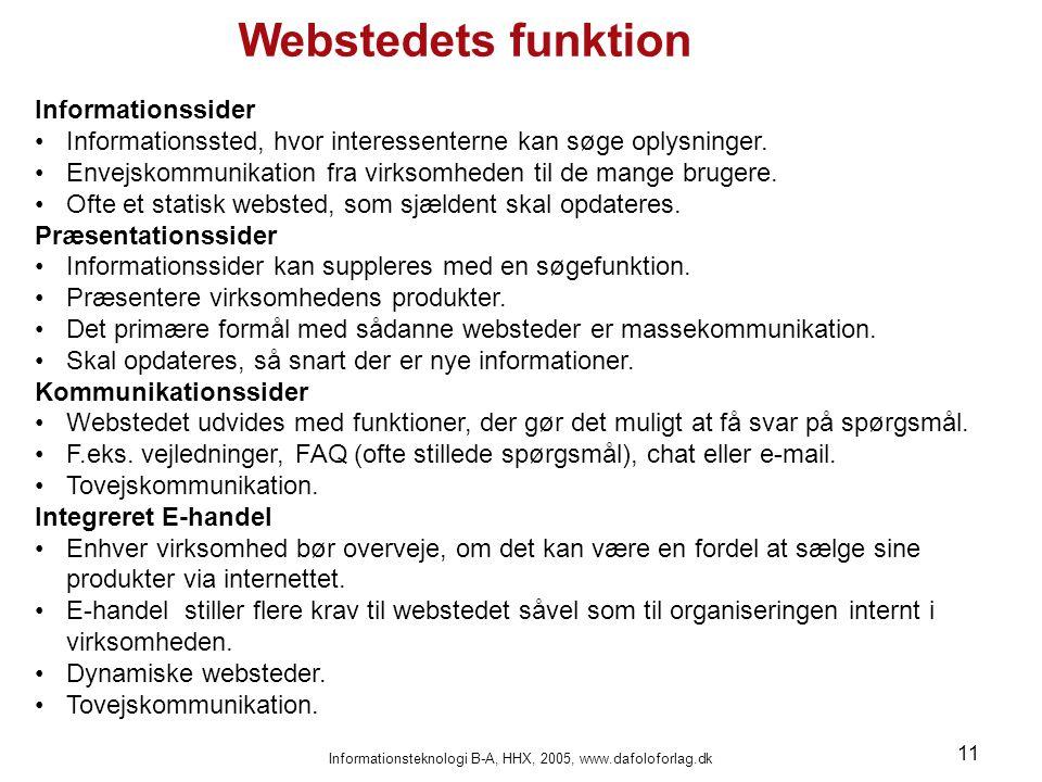 Informationsteknologi B-A, HHX, 2005, www.dafoloforlag.dk 11 Informationssider •Informationssted, hvor interessenterne kan søge oplysninger. •Envejsko