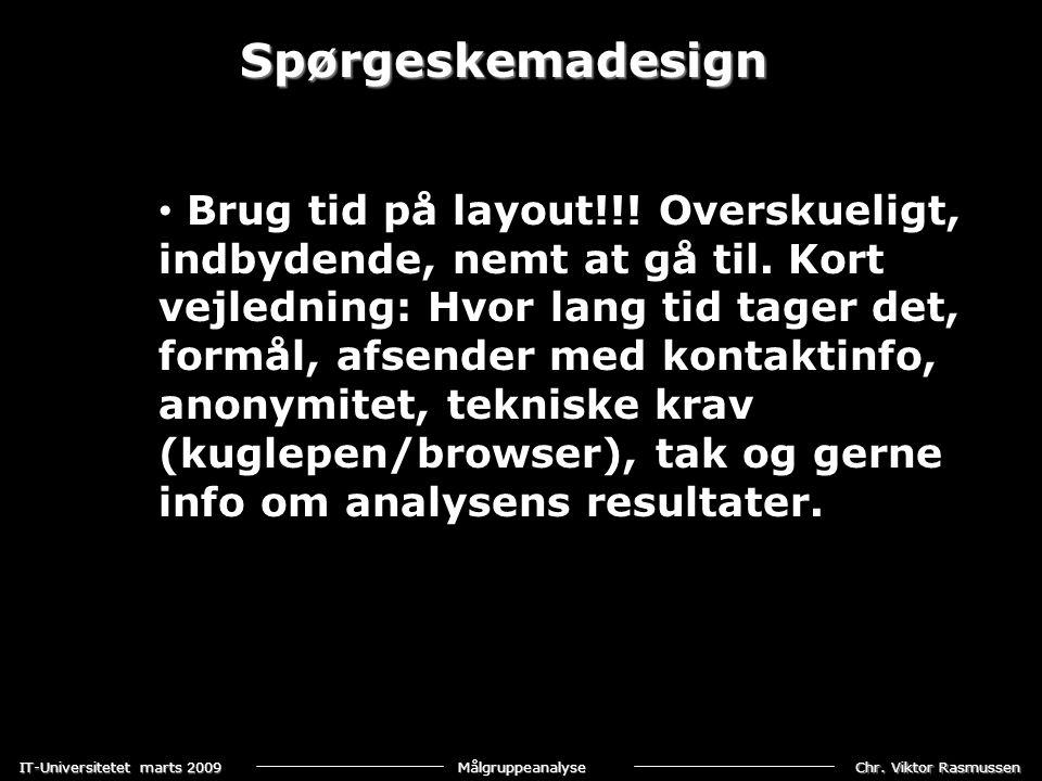 Chr. Viktor Rasmussen IT-Universitetet marts 2009 Målgruppeanalyse Spørgeskemadesign • Brug tid på layout!!! Overskueligt, indbydende, nemt at gå til.