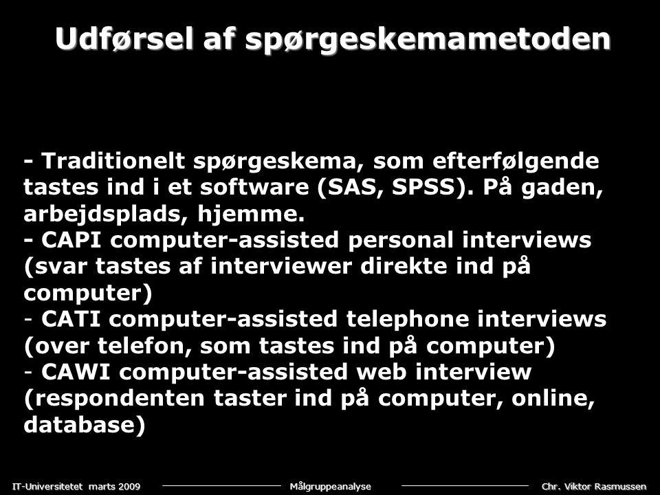 Chr. Viktor Rasmussen IT-Universitetet marts 2009 Målgruppeanalyse Udførsel af spørgeskemametoden - Traditionelt spørgeskema, som efterfølgende tastes