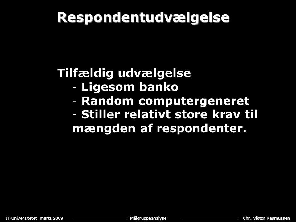 Chr. Viktor Rasmussen IT-Universitetet marts 2009 Målgruppeanalyse Respondentudvælgelse Tilfældig udvælgelse - Ligesom banko - Random computergeneret