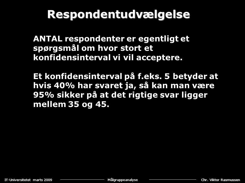Chr. Viktor Rasmussen IT-Universitetet marts 2009 Målgruppeanalyse Respondentudvælgelse ANTAL respondenter er egentligt et spørgsmål om hvor stort et