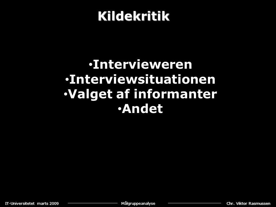 Chr. Viktor Rasmussen IT-Universitetet marts 2009 Målgruppeanalyse Kildekritik • Intervieweren • Interviewsituationen • Valget af informanter • Andet