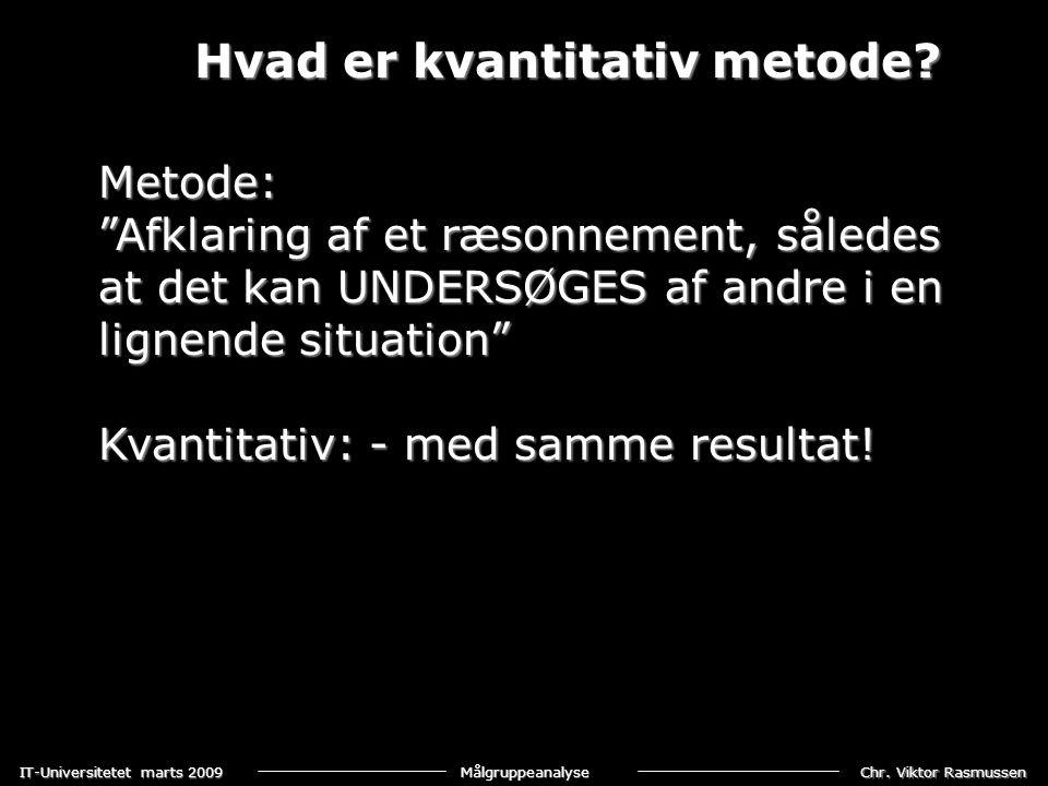 Chr.Viktor Rasmussen IT-Universitetet marts 2009 Målgruppeanalyse Hvad er kvantitativ metode.