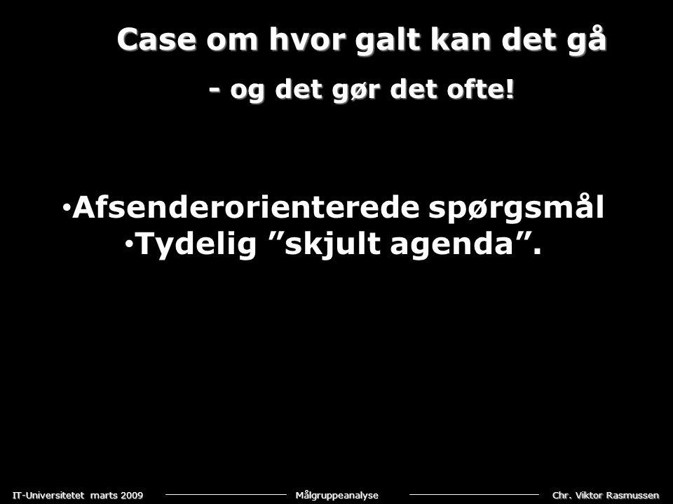 Chr. Viktor Rasmussen IT-Universitetet marts 2009 Målgruppeanalyse Case om hvor galt kan det gå - og det gør det ofte! • Afsenderorienterede spørgsmål