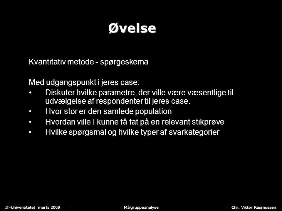 Chr. Viktor Rasmussen IT-Universitetet marts 2009 Målgruppeanalyse Kvantitativ metode - spørgeskema Med udgangspunkt i jeres case: •Diskuter hvilke pa
