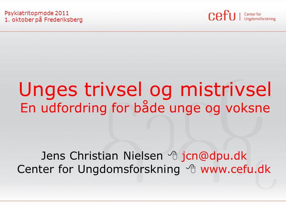 Psykiatritopmøde 2011 1. oktober på Frederiksberg Unges trivsel og mistrivsel En udfordring for både unge og voksne Jens Christian Nielsen  jcn@dpu.d