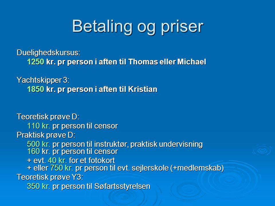 Betaling og priser Duelighedskursus: 1250 kr. pr person i aften til Thomas eller Michael Yachtskipper 3: 1850 kr. pr person i aften til Kristian Teore