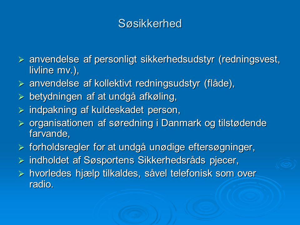 Søsikkerhed  anvendelse af personligt sikkerhedsudstyr (redningsvest, livline mv.),  anvendelse af kollektivt redningsudstyr (flåde),  betydningen