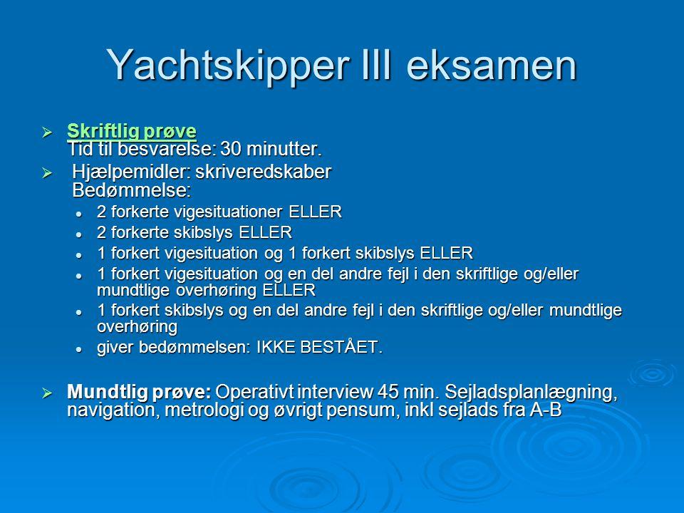 Yachtskipper III eksamen  Skriftlig prøve Tid til besvarelse: 30 minutter. Skriftlig prøve Skriftlig prøve  Hjælpemidler: skriveredskaber Bedømmelse
