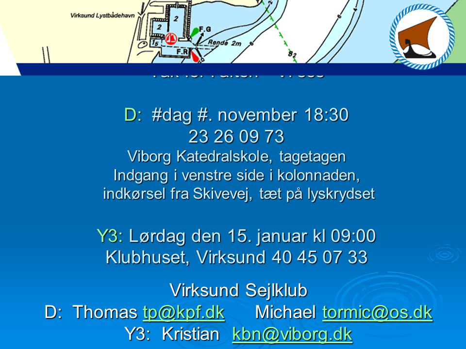 Tak for i aften - Vi ses D: #dag #. november 18:30 23 26 09 73 Viborg Katedralskole, tagetagen Indgang i venstre side i kolonnaden, indkørsel fra Skiv