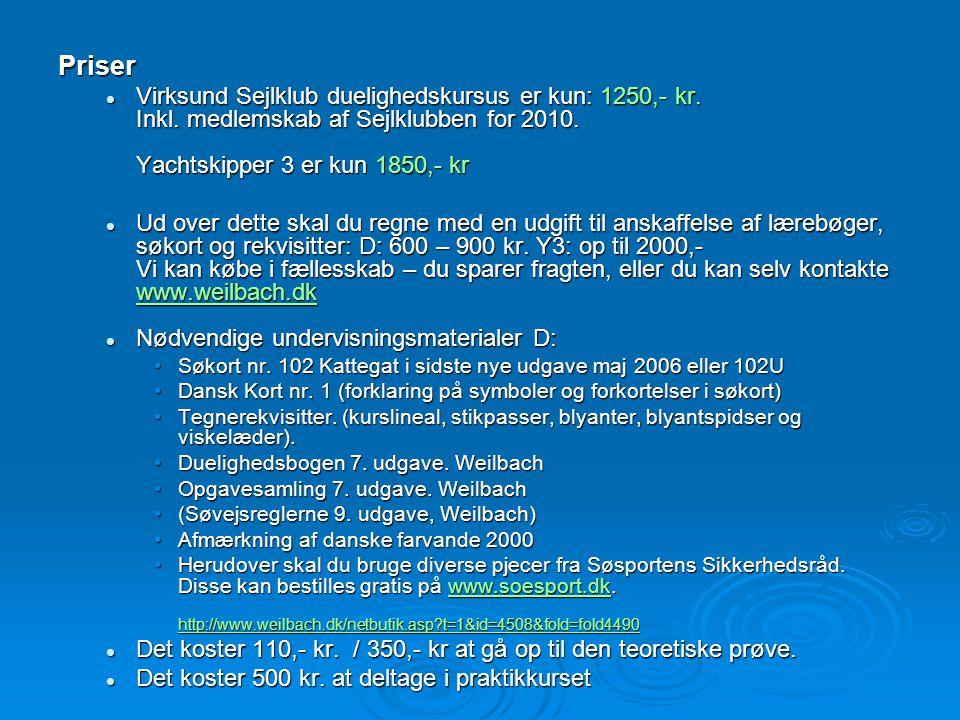 Priser  Virksund Sejlklub duelighedskursus er kun: 1250,- kr. Inkl. medlemskab af Sejlklubben for 2010. Yachtskipper 3 er kun 1850,- kr  Ud over det