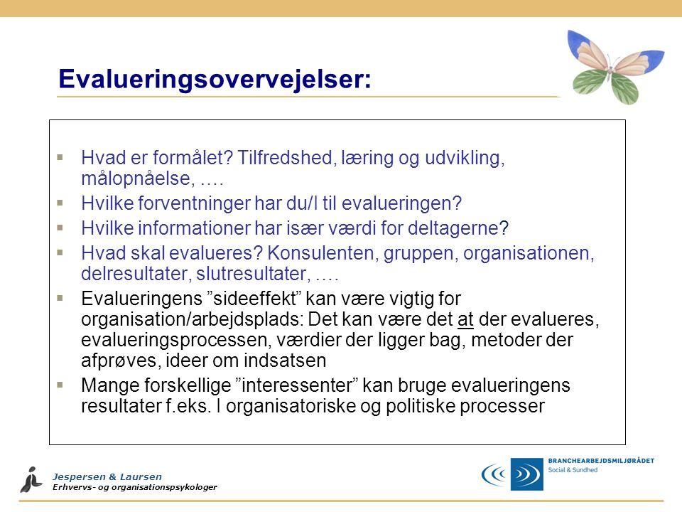 Jespersen & Laursen Erhvervs- og organisationspsykologer Evalueringsovervejelser:  Hvad er formålet? Tilfredshed, læring og udvikling, målopnåelse, …