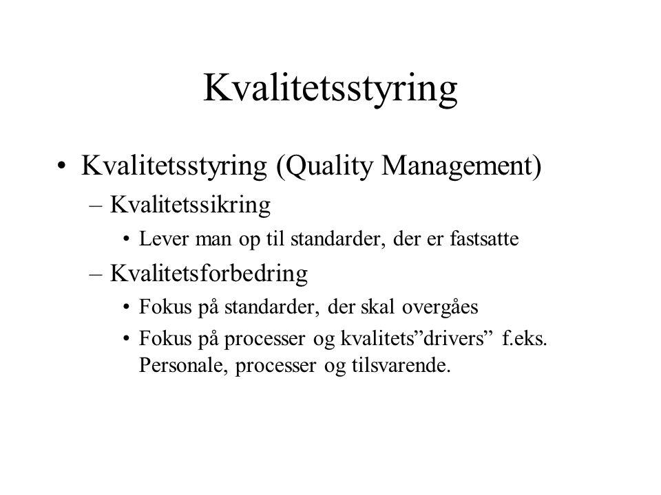 Kvalitetsstyring •Kvalitetsstyring (Quality Management) –Kvalitetssikring •Lever man op til standarder, der er fastsatte –Kvalitetsforbedring •Fokus på standarder, der skal overgåes •Fokus på processer og kvalitets drivers f.eks.
