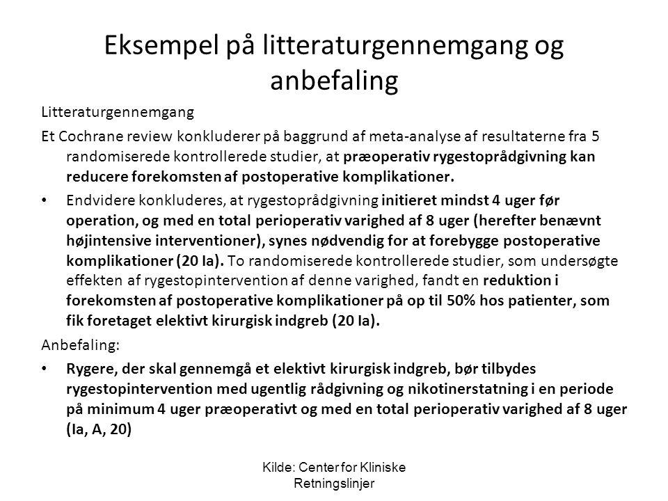 Eksempel på litteraturgennemgang og anbefaling Litteraturgennemgang Et Cochrane review konkluderer på baggrund af meta-analyse af resultaterne fra 5 randomiserede kontrollerede studier, at præoperativ rygestoprådgivning kan reducere forekomsten af postoperative komplikationer.