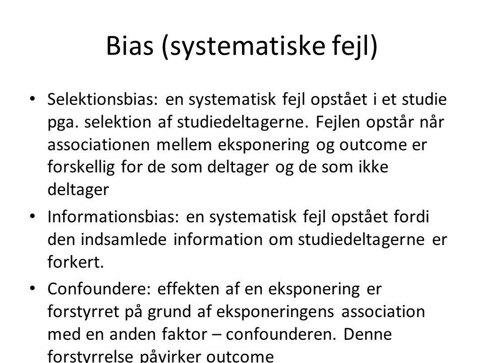 Bias (systematiske fejl) • Selektionsbias: en systematisk fejl opstået i et studie pga.