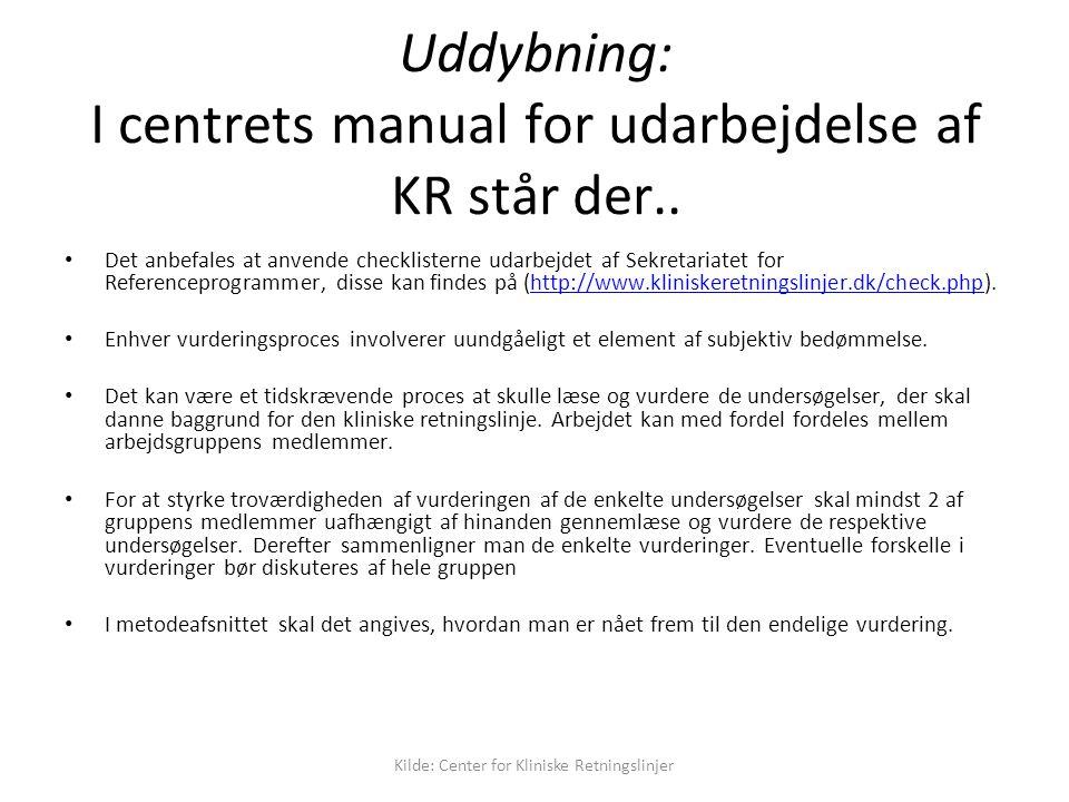 Kilde: Center for Kliniske Retningslinjer Uddybning: I centrets manual for udarbejdelse af KR står der..