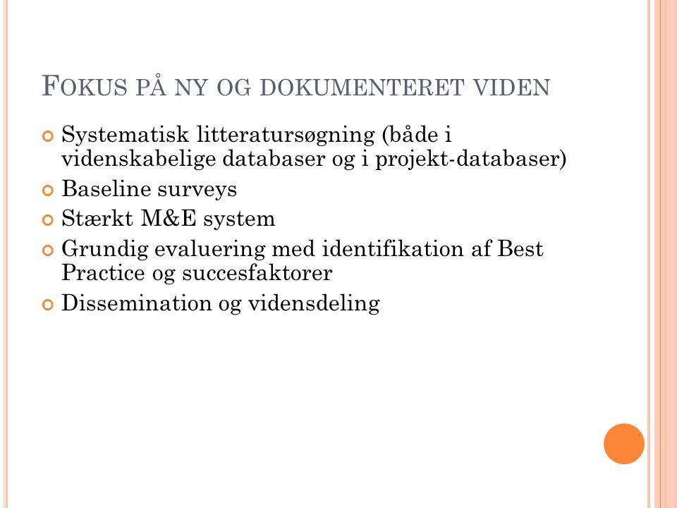 F OKUS PÅ NY OG DOKUMENTERET VIDEN Systematisk litteratursøgning (både i videnskabelige databaser og i projekt-databaser) Baseline surveys Stærkt M&E