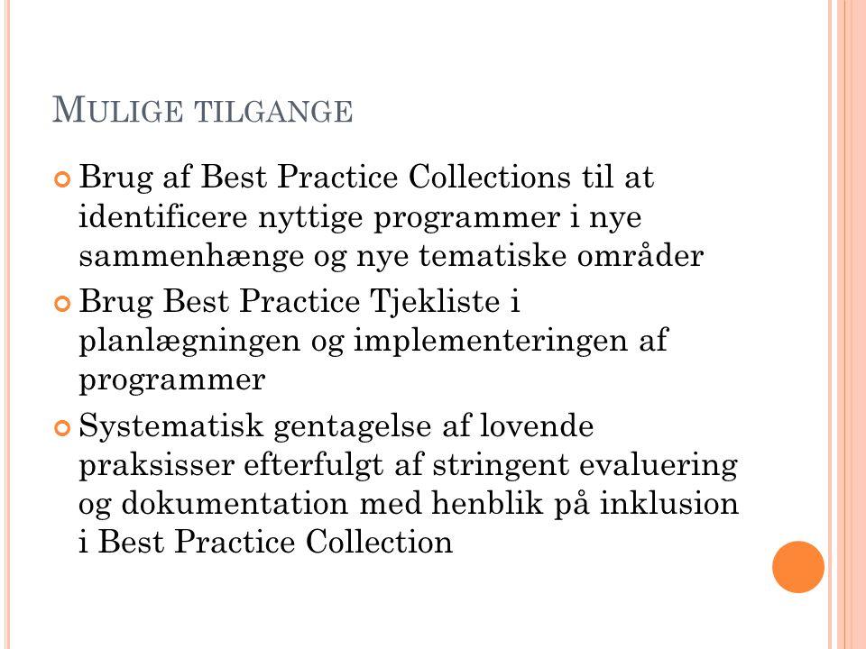 M ULIGE TILGANGE Brug af Best Practice Collections til at identificere nyttige programmer i nye sammenhænge og nye tematiske områder Brug Best Practic