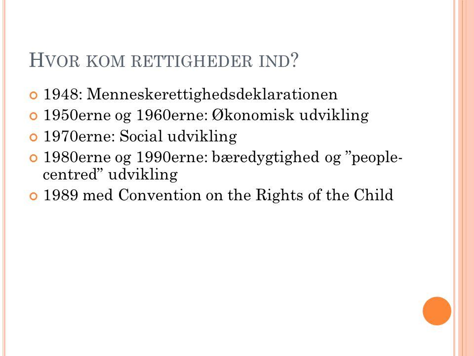 H VOR KOM RETTIGHEDER IND ? 1948: Menneskerettighedsdeklarationen 1950erne og 1960erne: Økonomisk udvikling 1970erne: Social udvikling 1980erne og 199
